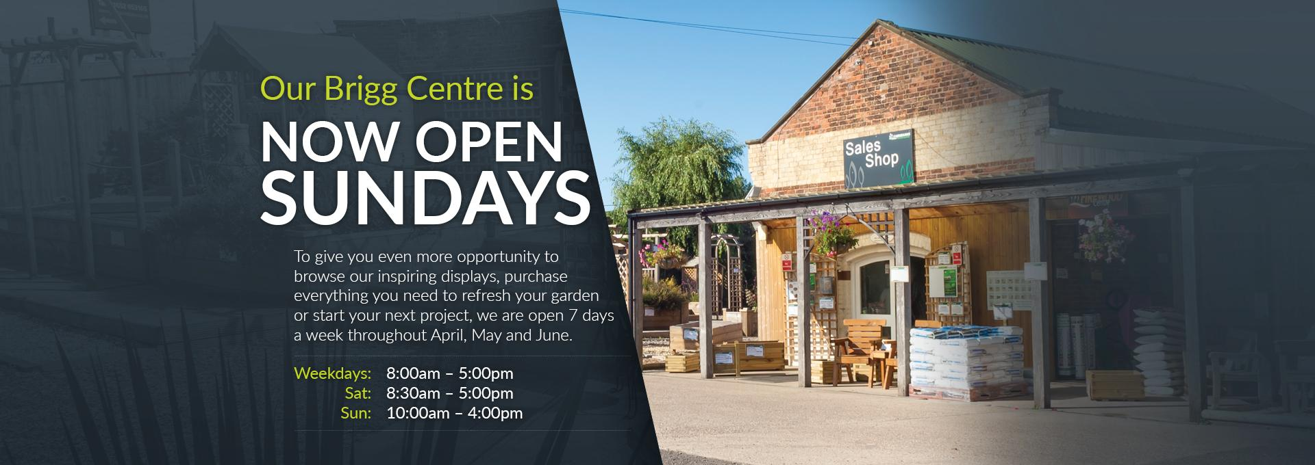 BRIGG NOW OPEN SUNDAYS