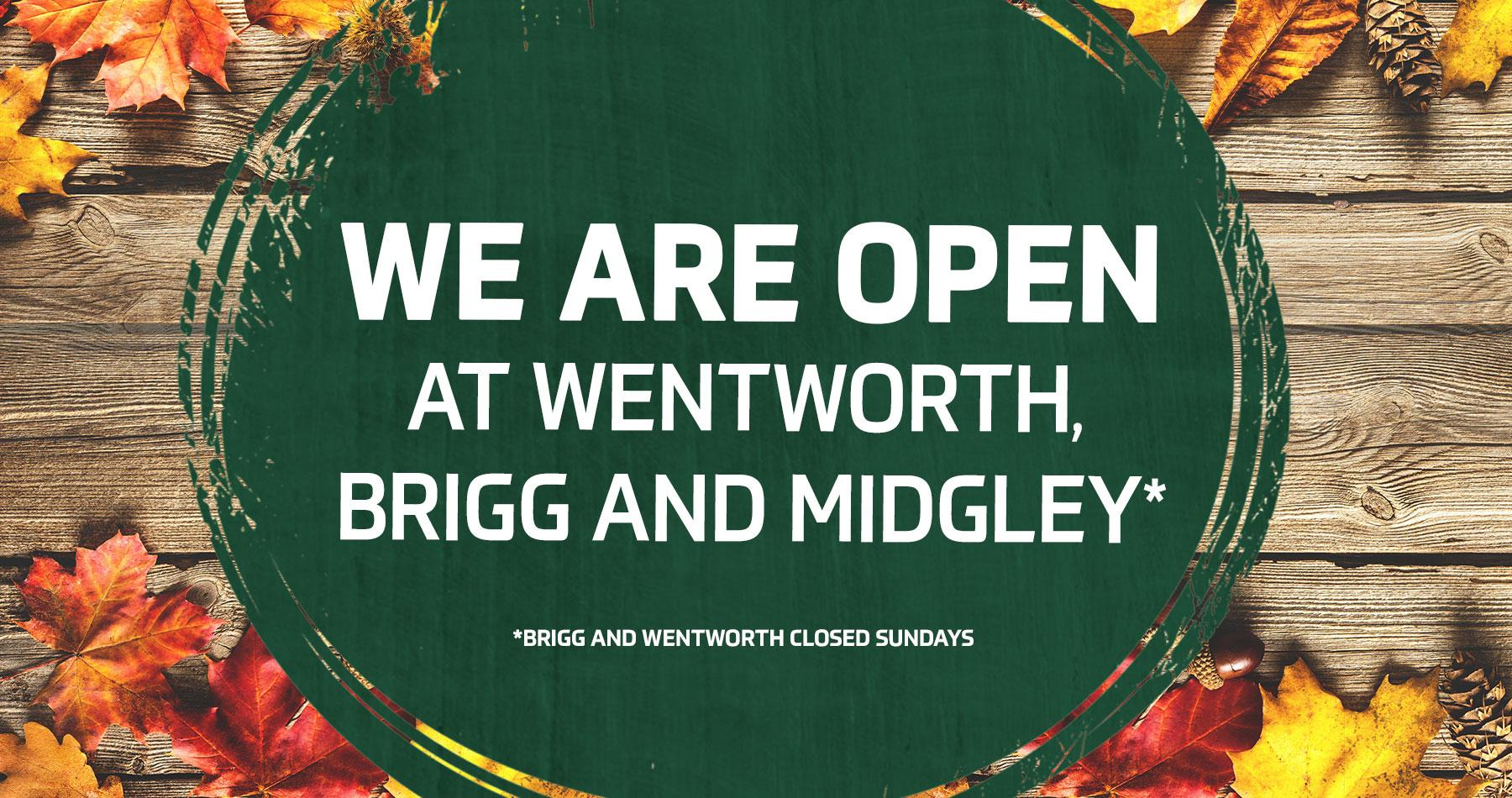 We are open at Wentworth, Brigg and Midgley - Earnshaws