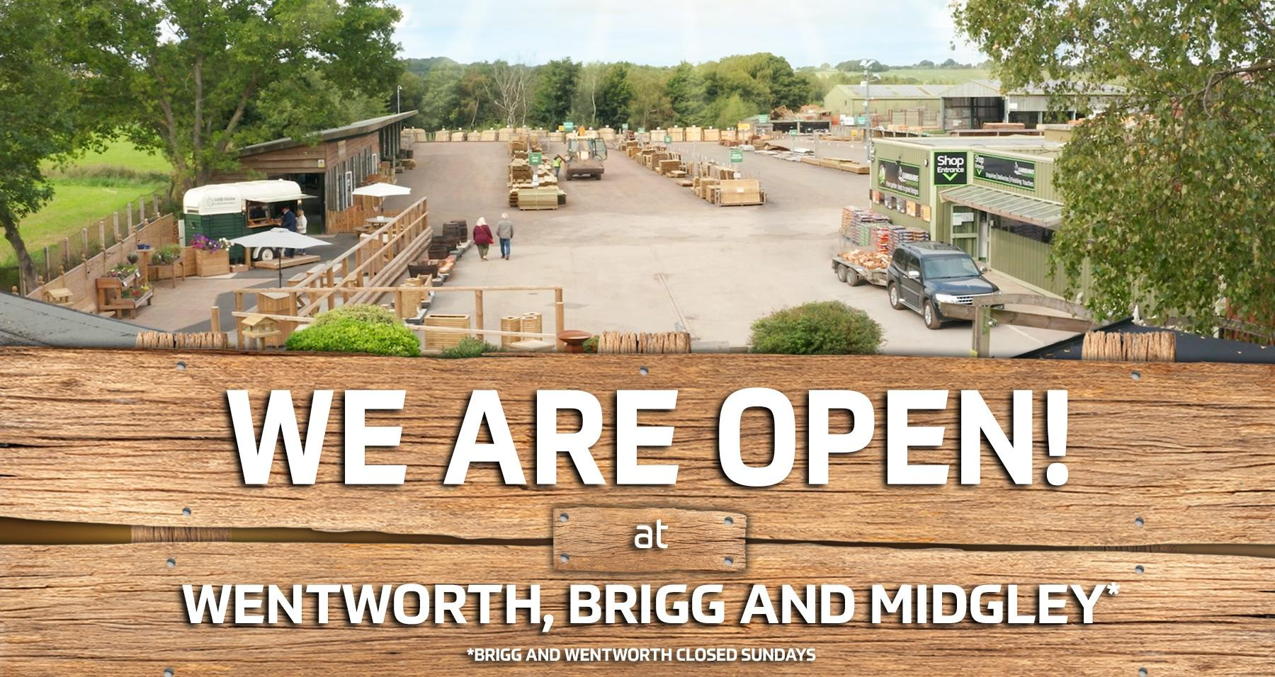We are open at Wentworth, Brigg and Midgley