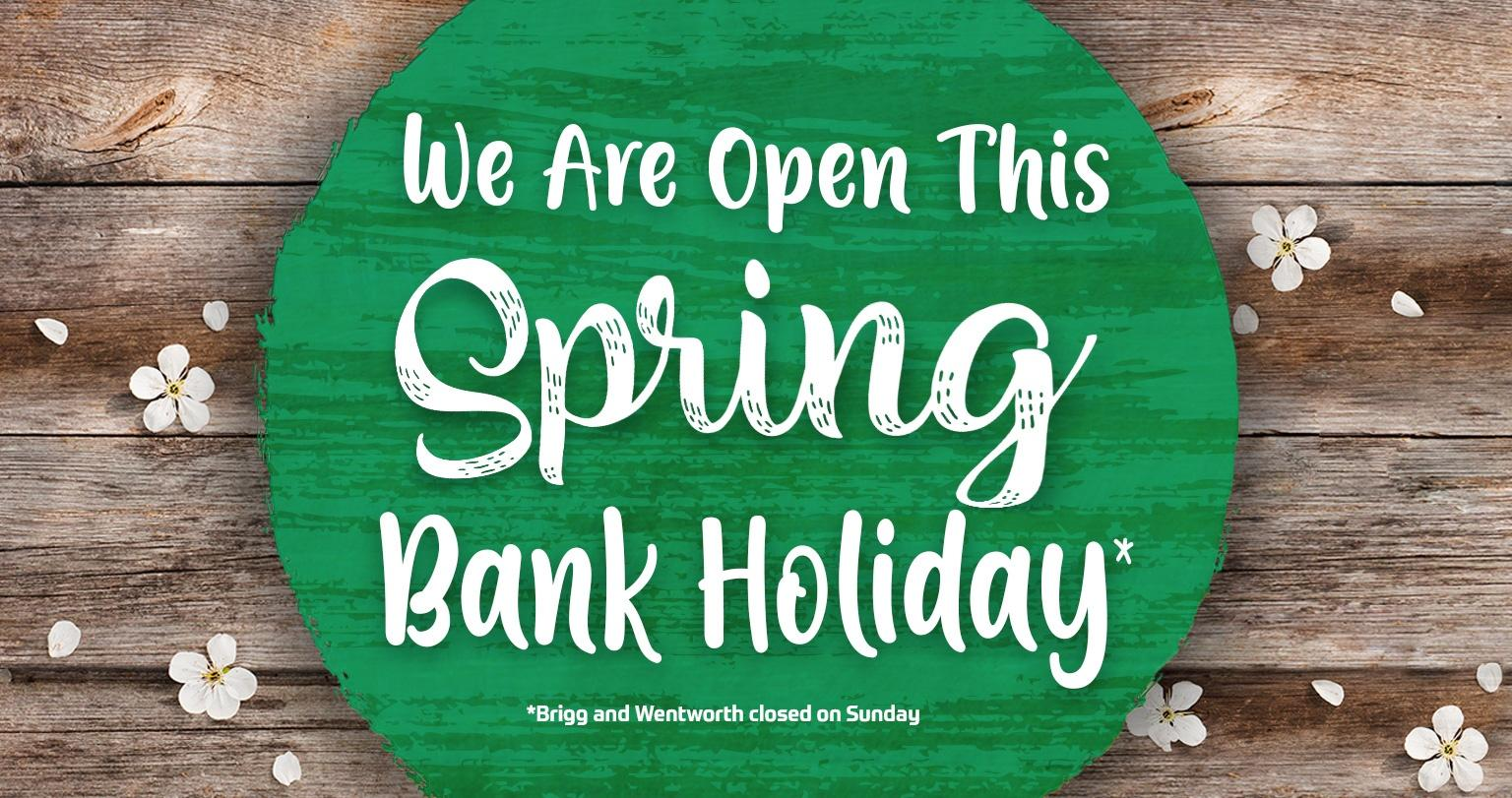 We Are Open this Spring Bank Holiday